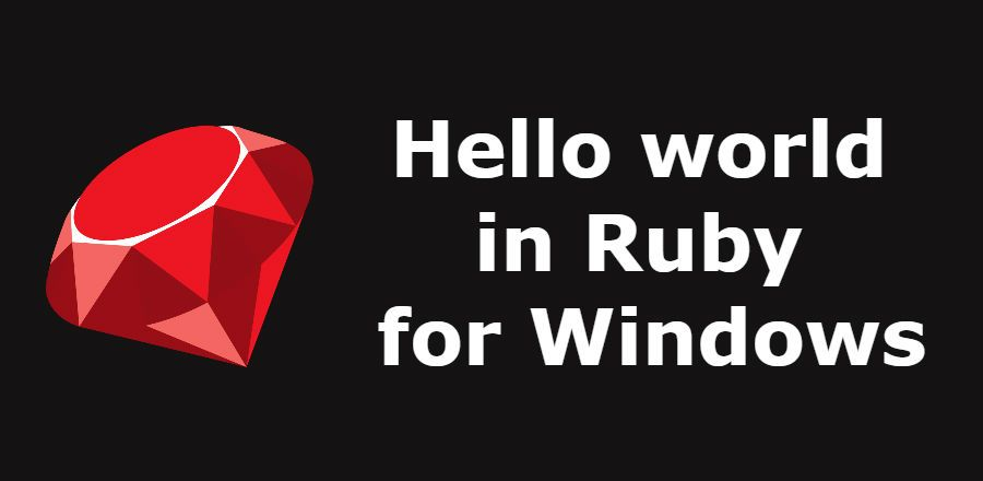How to install Ruby on Windows and set up a basic hello world