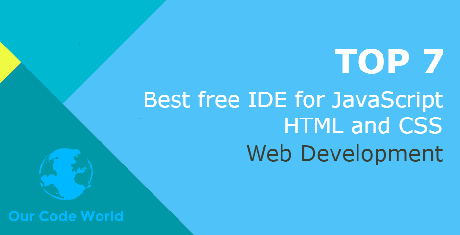 Top 7 : Best free web development IDE for JavaScript, HTML and CSS