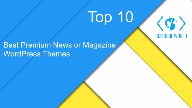 Top 10: Best Premium News or Magazine WordPress Themes   Our Code World