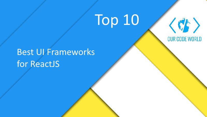 Top 10: Best UI Frameworks for ReactJS | Our Code World