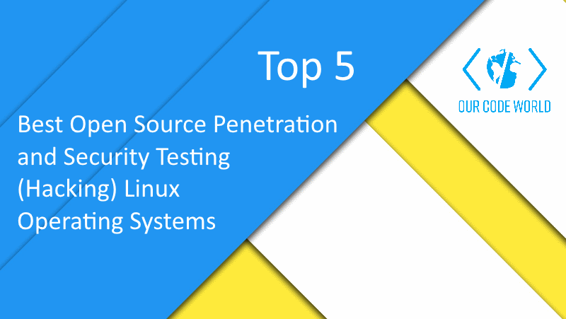 Top 5: Best Open Source Penetration and Security Testing (Hacking