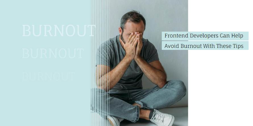 Frontend Developers Can Help Avoid Burnout With These Tips