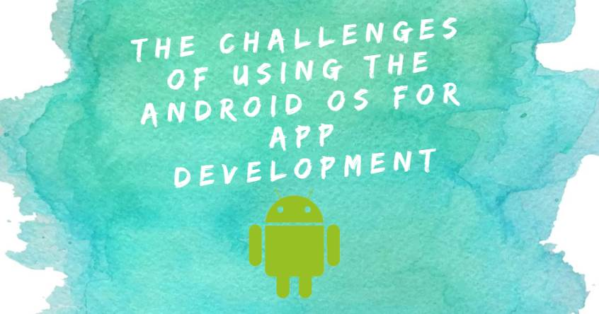 The Challenges of Using the Android OS for App Development