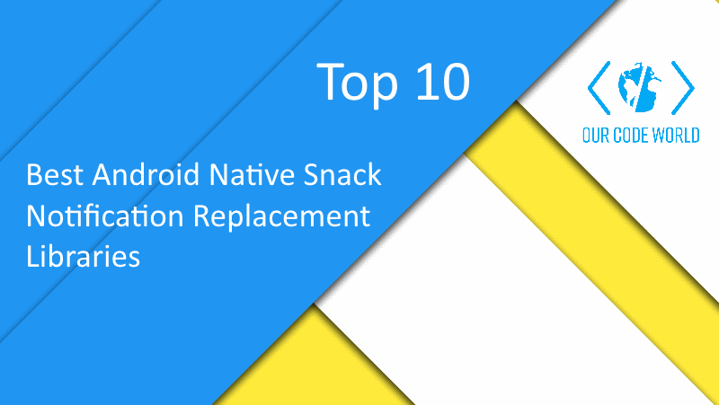 Top 10: Best Android Native Snack Notification Replacement Libraries
