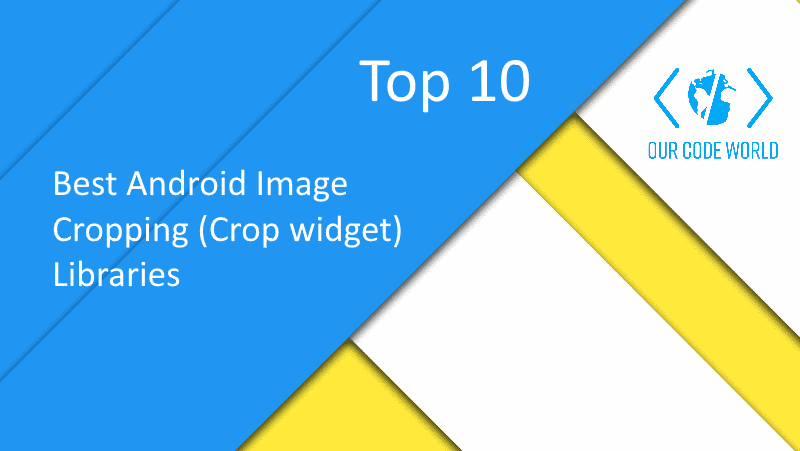 Top 10: Best Android Image Cropping (Crop widget) Libraries
