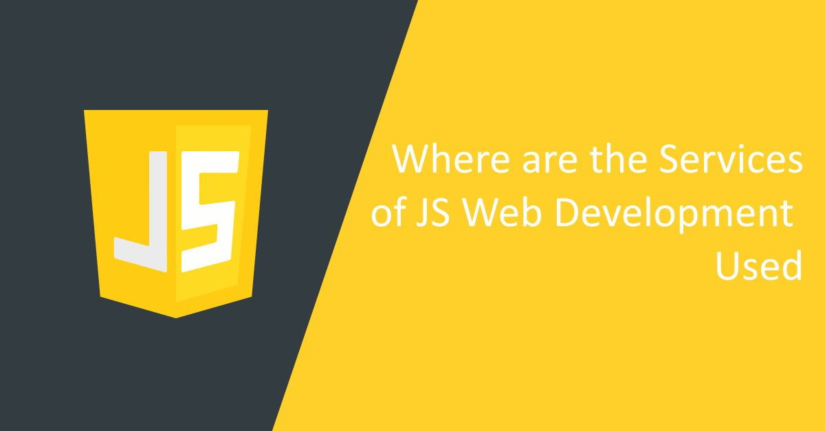 Where are the Services of JS Web Development Used