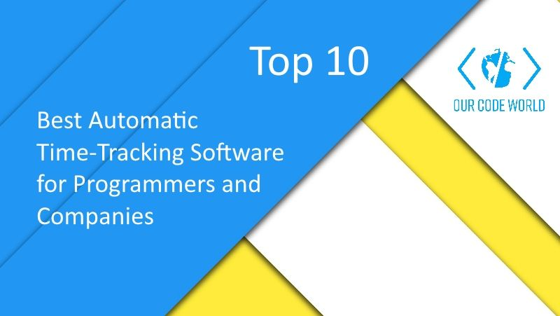 Top 10: Best Automatic Time-Tracking Software for Programmers and Companies