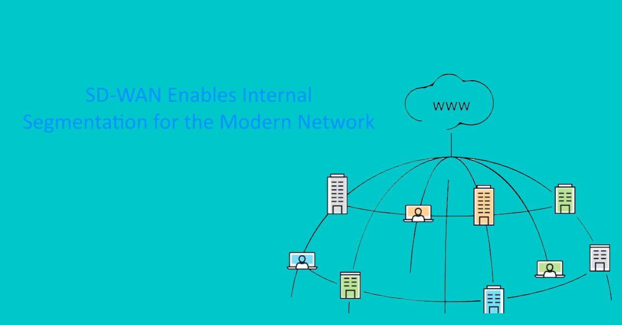 SD-WAN Enables Internal Segmentation for the Modern Network
