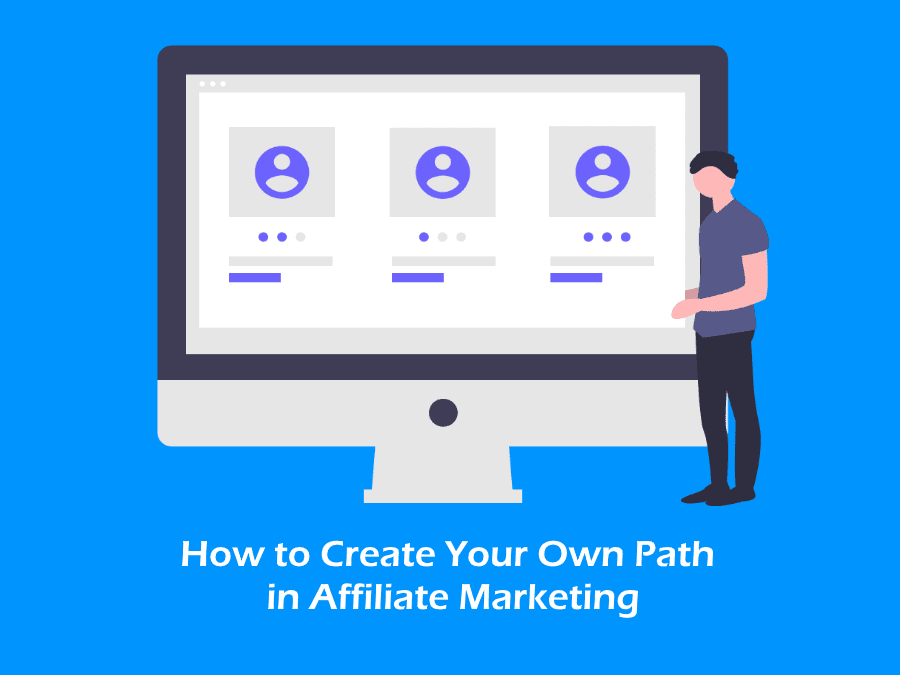 How to Create Your Own Path in Affiliate Marketing