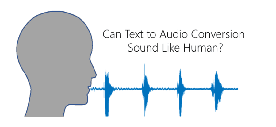 Can Text to Audio Conversion Sound Like Human?