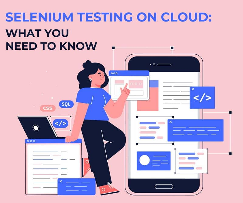 Selenium Testing On Cloud: What You Need To Know When Getting Started